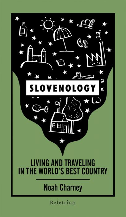 Noah Charney: Slovenology: living and traveling in the world's best country