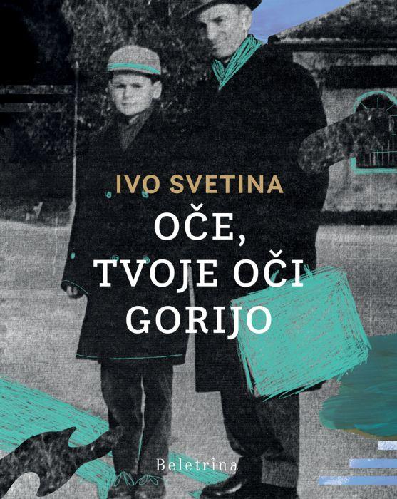 Ivo Svetina: Oče, tvoje oči gorijo