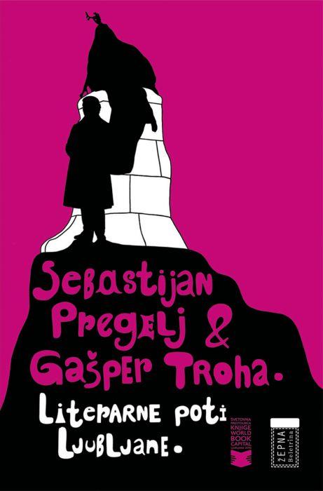 Sebastijan Pregelj in Gašper Troha: Literarne poti Ljubljane