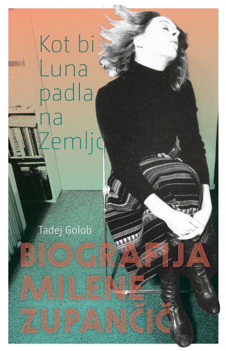 Tadej Golob: Kot bi Luna padla na zemljo: biografija Milene Zupančič