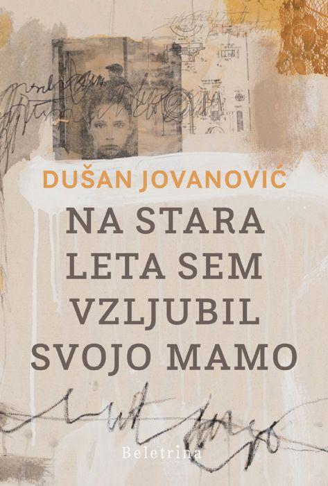 Dušan Jovanović: Na stara leta sem vzljubil svojo mamo