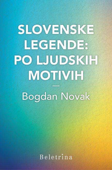 Bogdan Novak: Slovenske legende: po ljudskih motivih