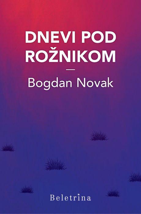 Bogdan Novak: Dnevi pod Rožnikom