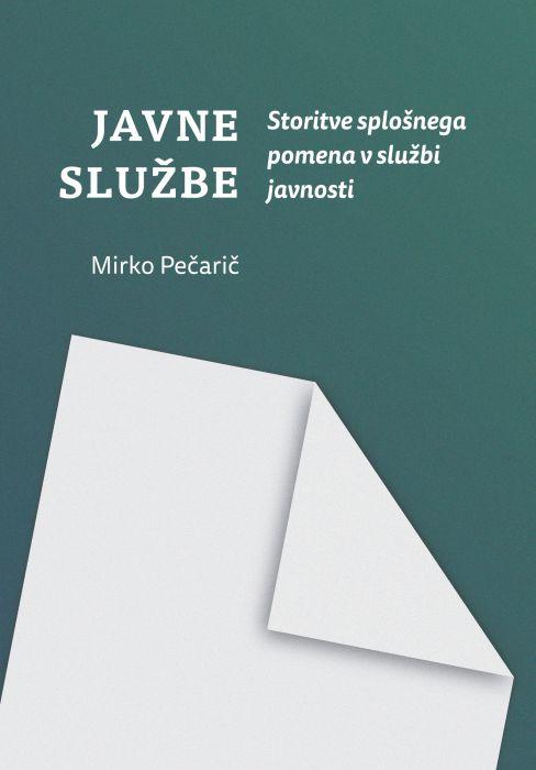 Mirko Pečarič: Javne službe: Storitve splošnega pomena v službi javnosti