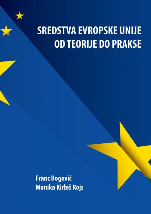 Franc Bogovič, Monika Kirbiš Rojs: Sredstva Evropske unije od teorije do prakse