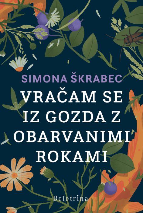 Simona Škrabec: Vračam se iz gozda z obarvanimi rokami