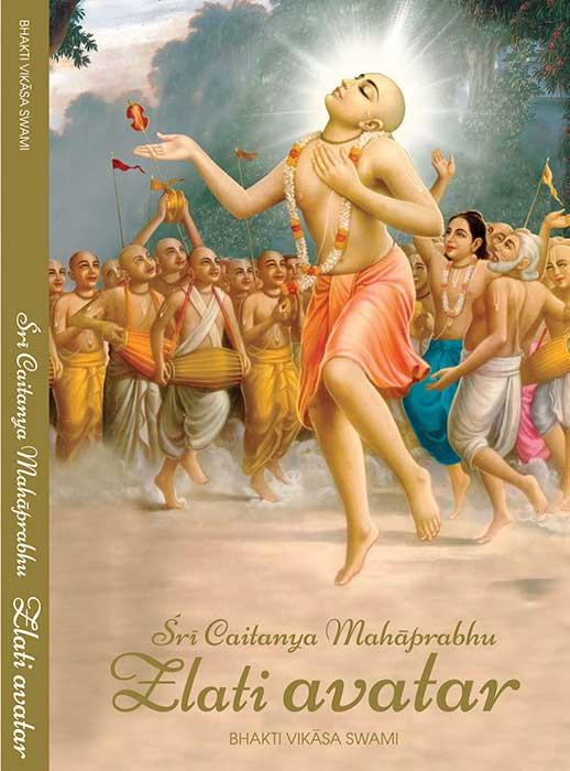 Bhakti Vikasa Swami: Šri Caitanya Mahaprabhu, Zlati avatar