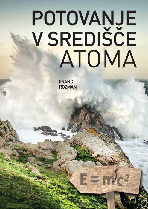 Franc Rozman: Potovanje v središče atoma