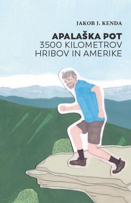 Jakob J. Kenda: Apalaška pot: 3500 kilometrov hribov in Amerike