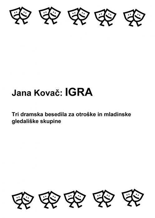 Jana Kovač: Igra: tri dramska besedila za otroške in mladinske gledališke skupine