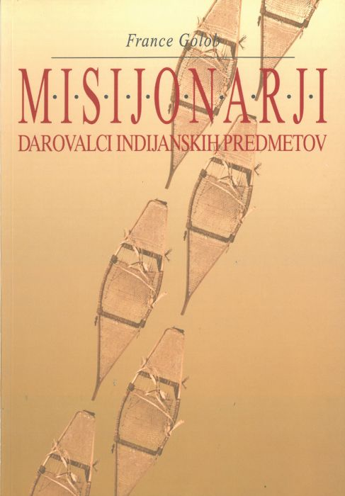 France Golob: Misijonarji, darovalci indijanskih predmetov = Native American objects donated by missionaries