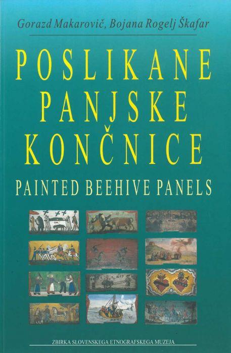 Gorazd Makarovič, Bojana Rogelj Škafar: Poslikane panjske končnice  = Painted beehive panels