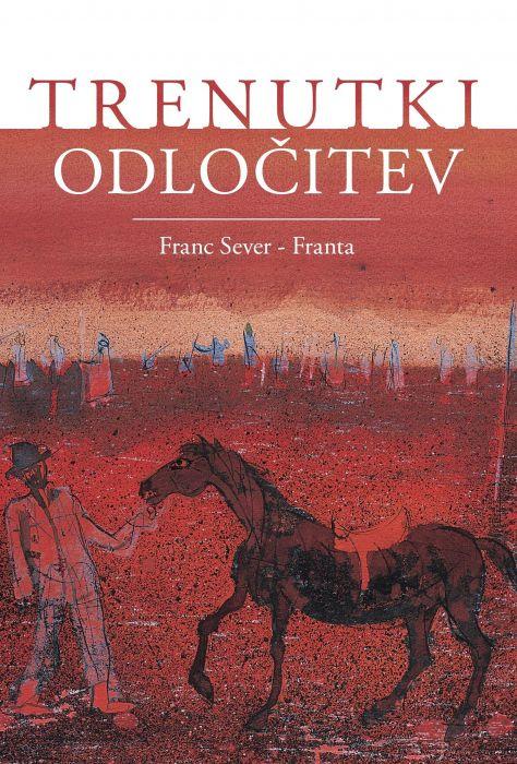 Franc Sever - Franta: Trenutki odločitev