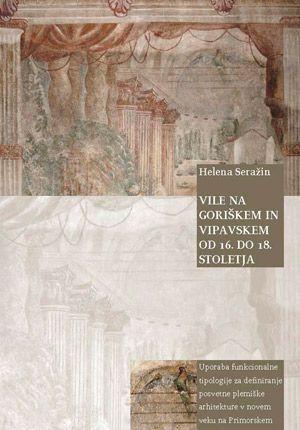 Helena Seražin: Vile na Goriškem in Vipavskem od 16. do 18. stoletja