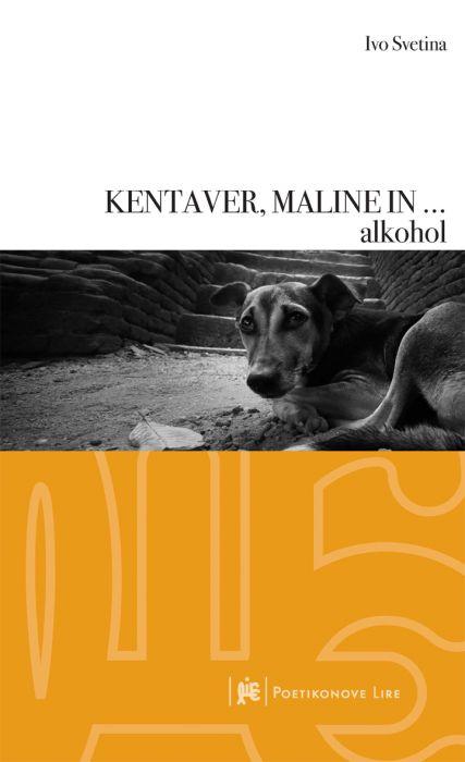 Ivo Svetina: KENTAVER, MALINE IN ... alkohol