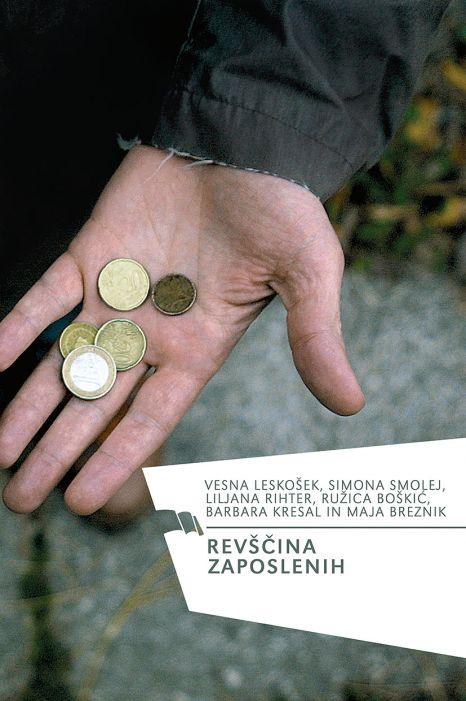 Ružica Boškić, Maja Breznik, Barbara Kresal, Vesna Leskošek , Liljana Rihter, Simona Smolej: Revščina zaposlenih