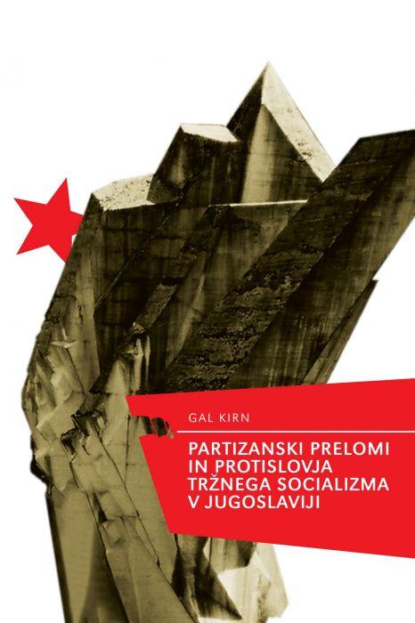 Gal Kirn: Partizanski prelomi in protislovja tržnega socializma v Jugoslavij