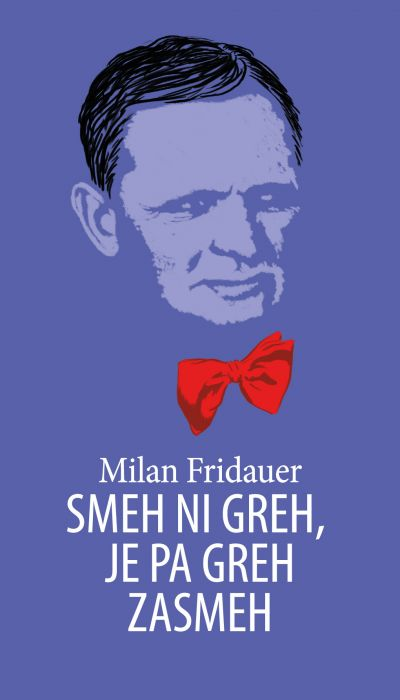 Milan Fridauer: Smeh ni greh, je pa greh zasmeh