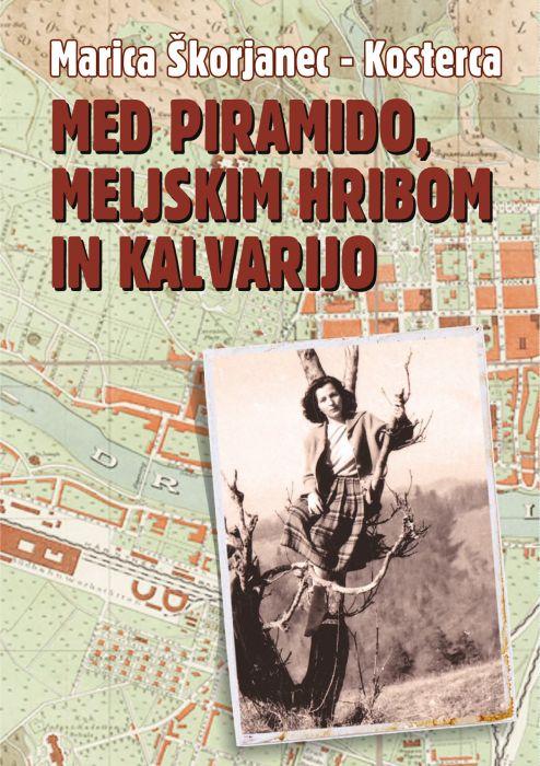 Marica Škorjanec – Kosterca: Med Piramido, Meljskim Hribom in Kalvarijo
