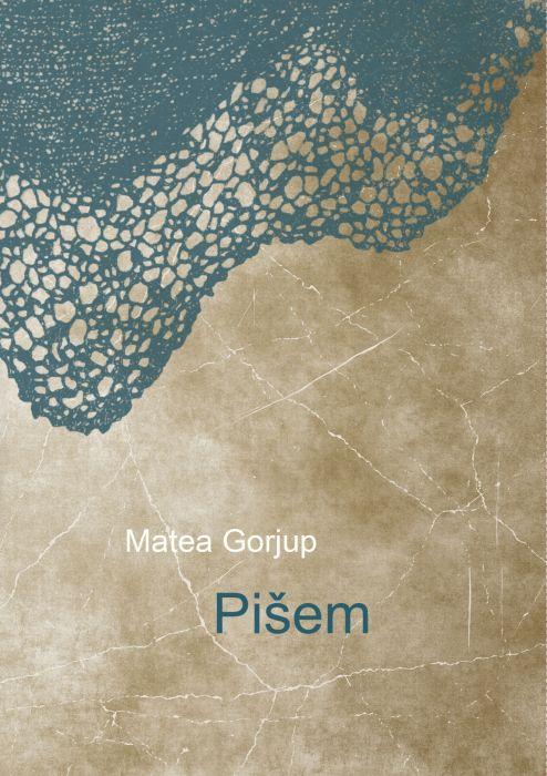 Matea Gorjup: Pišem