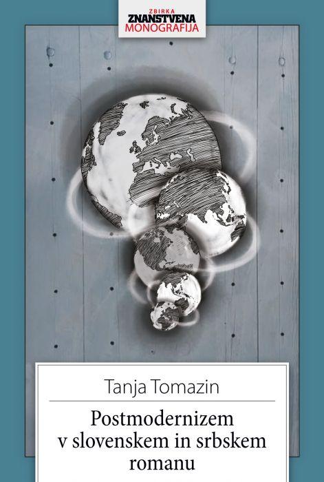 Tanja Tomazin: Postmodernizem v slovenskem in srbskem romanu