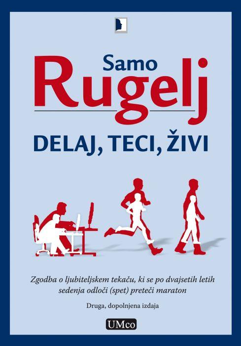 Samo Rugelj: Delaj, teci, živi