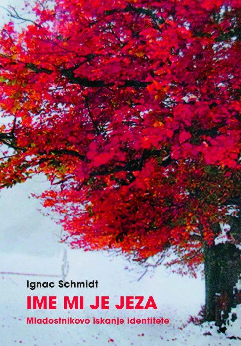 Ignac Schmidt: Ime mi je jeza