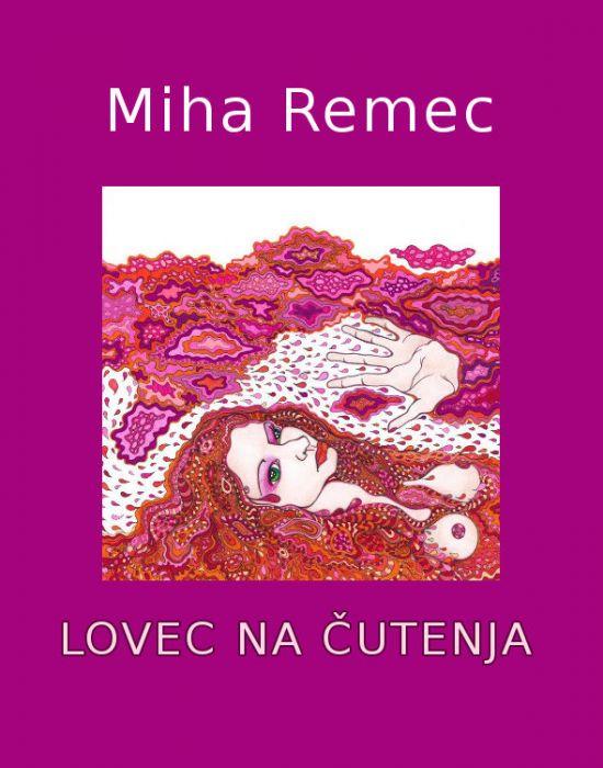Miha Remec: Lovec na čutenja
