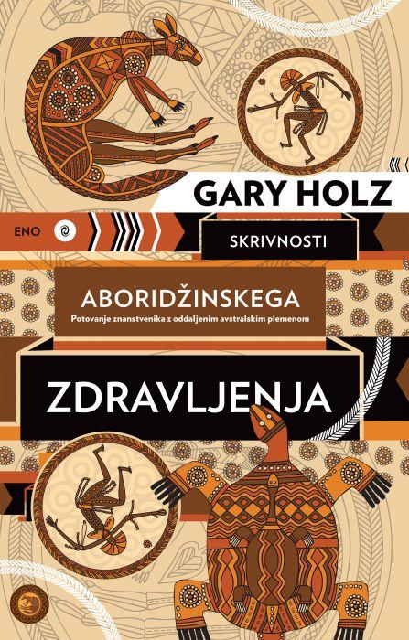 Dr. Gary Holz: Skrivnosti aboridžinskega zdravljenja