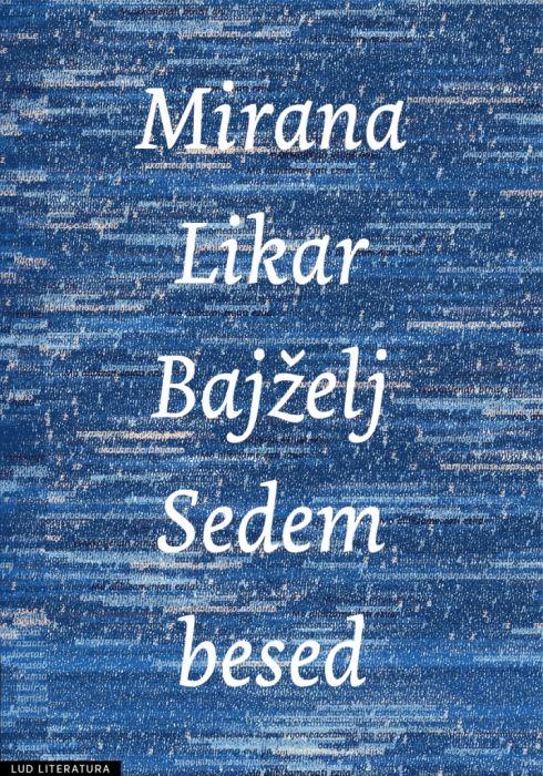 Mirana Likar Bajželj: Sedem besed