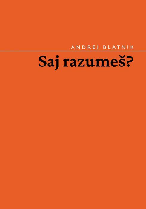 Andrej Blatnik: Saj razumeš?