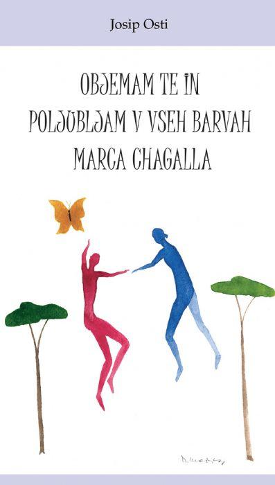 Josip Osti: Objemam te in poljubljam v vseh barvah Marca Chagalla