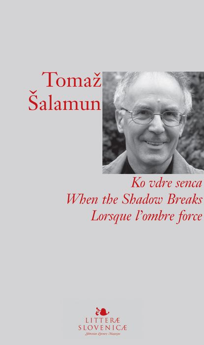 Tomaž Šalamun: Ko vdre senca / When the Shadow Breaks / Lorsque l'ombre force
