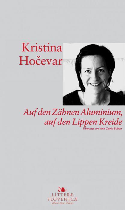 Kristina Hočevar: Auf den Zähnen Aluminium, auf den Lippen Kreide