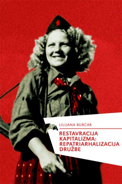 Liljana Burcar: Restavracija kapitalizma: repatriarhalizacija družbe