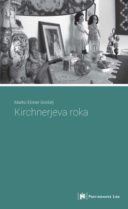 Marko Elsner Grošelj: Kirchnerjeva roka