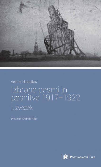 Velimir Hlebnikov: Izbrane pesmi in pesnitve 1917-1922, 1. zvezek