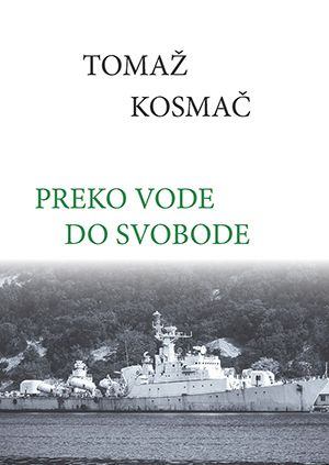 Tomaž Kosmač: Preko vode do svobode