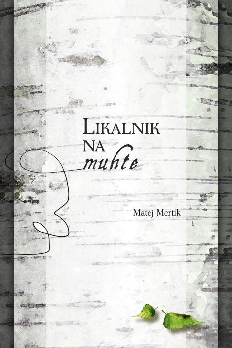 Matej Mertik: Likalnik na muhte