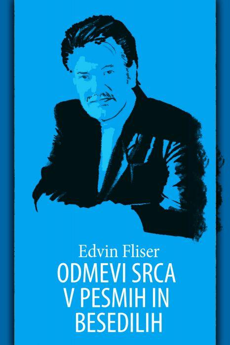 Edvin Fliser: Odmevi srca v pesmih in besedilih