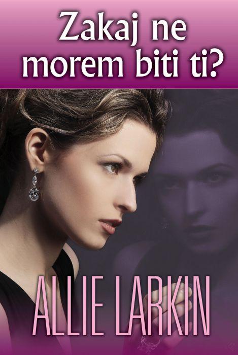 Allie Larkin: Zakaj ne morem biti ti?