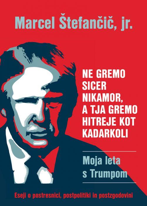 Marcel Štefančič, jr.: Ne gremo sicer nikamor, a tja gremo hitreje kot kadarkoli