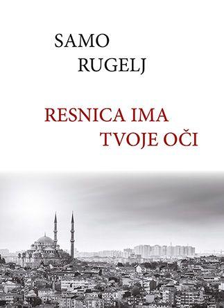 Samo Rugelj: Resnica ima tvoje oči