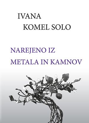 Ivana Komel Solo: Narejeno iz metala in kamnov