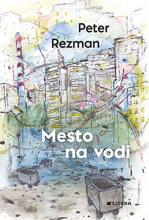 Peter Rezman: Mesto na vodi