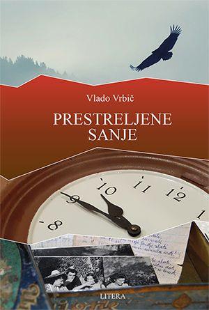 Vlado Vrbič: Prestreljene sanje