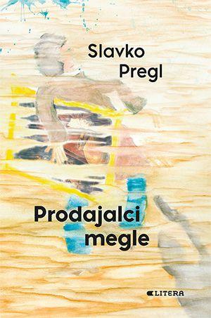 Slavko Pregl: Prodajalci megle