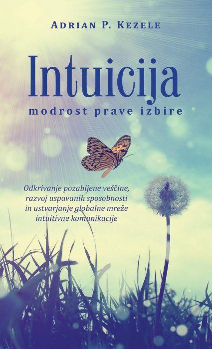 Adrian P. Kezele: INTUICIJA, modrost prave izbire