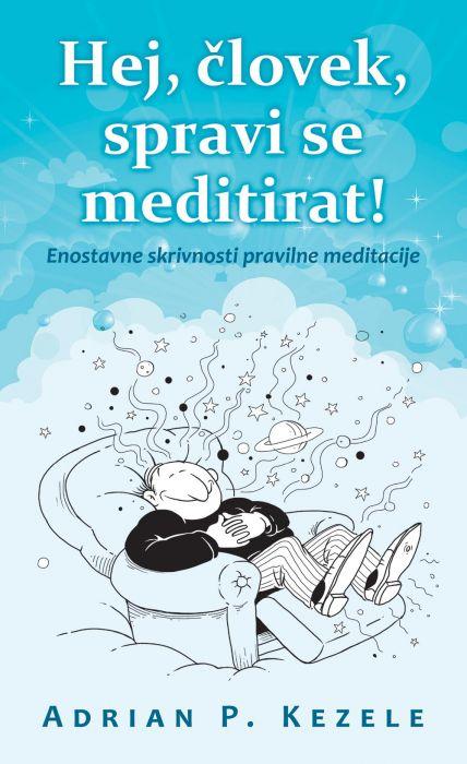 Adrian P. Kezele: Hej, človek, spravi se meditirat!