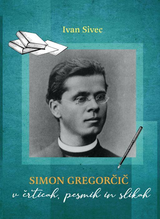 Ivan Sivec: Simon Gregorčič v črticah, pesmih in slikah